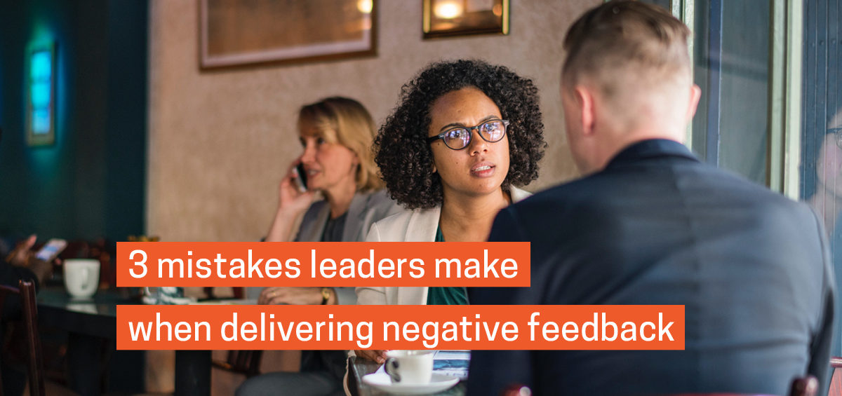 Header image for 3 Mistakes Leaders Make When Delivering Negative Feedback